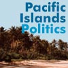 Pacific Islands Politics